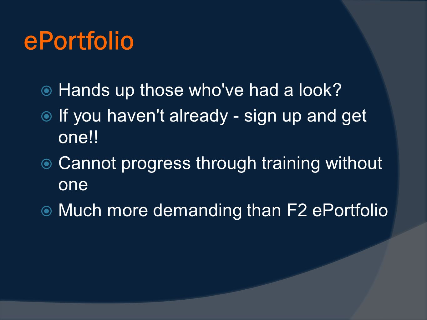 ePortfolio Hands up those who've had a look? If you haven't already - sign up and get one!! Cannot progress through training without one Much more dem