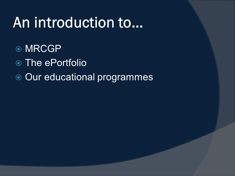 An introduction to… MRCGP The ePortfolio Our educational programmes