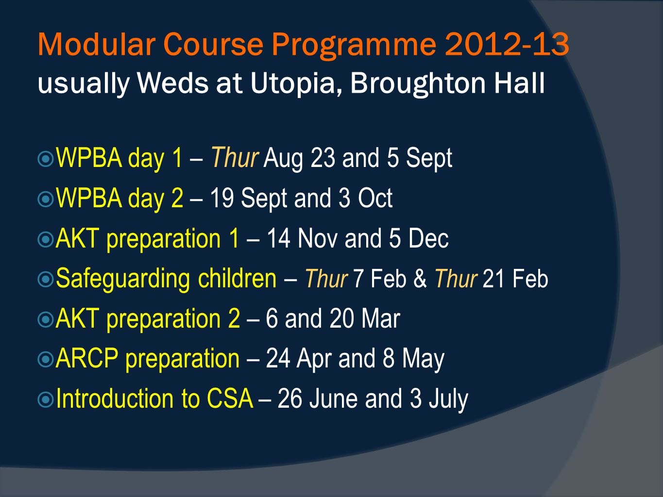 Modular Course Programme 2012-13 usually Weds at Utopia, Broughton Hall WPBA day 1 – Thur Aug 23 and 5 Sept WPBA day 2 – 19 Sept and 3 Oct AKT prepara