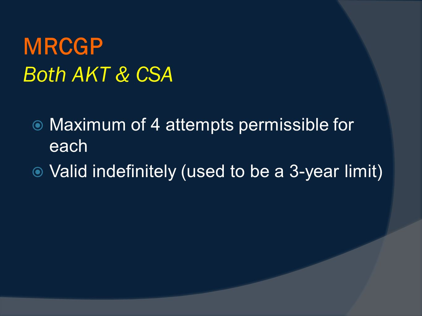 MRCGP Both AKT & CSA Maximum of 4 attempts permissible for each Valid indefinitely (used to be a 3-year limit)