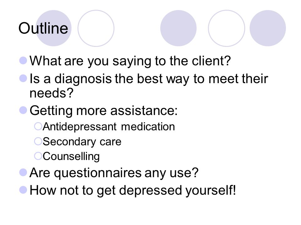 Outline What are you saying to the client. Is a diagnosis the best way to meet their needs.