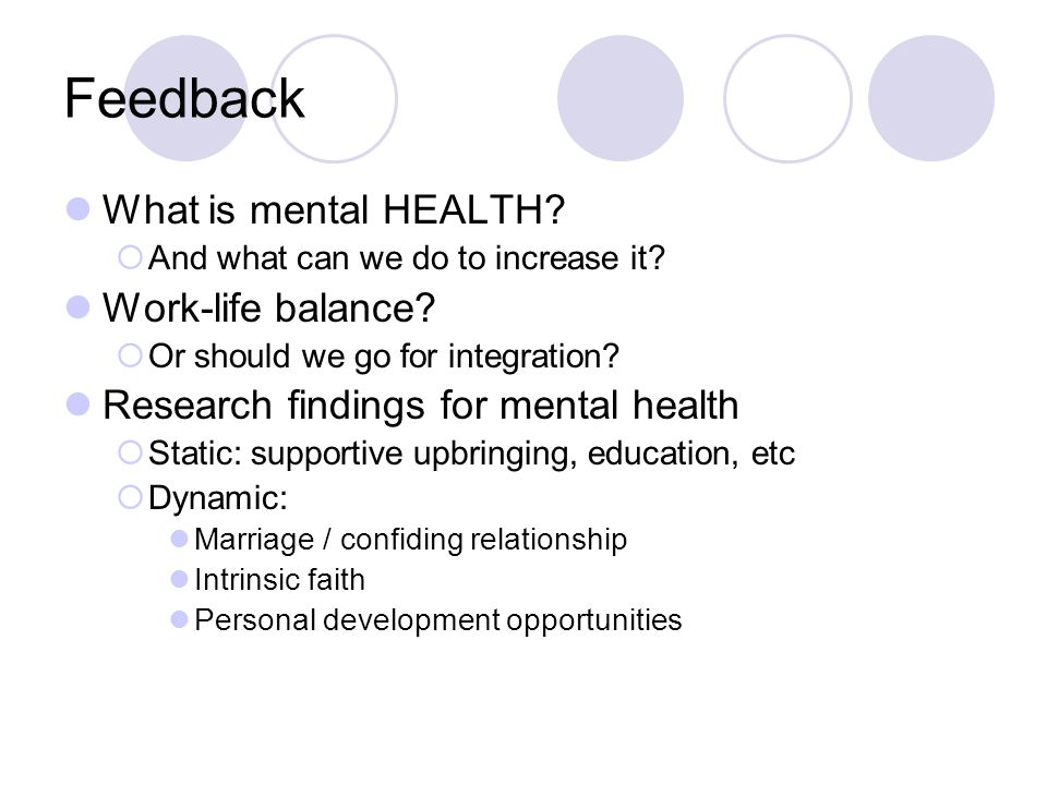 Feedback What is mental HEALTH? And what can we do to increase it? Work-life balance? Or should we go for integration? Research findings for mental he