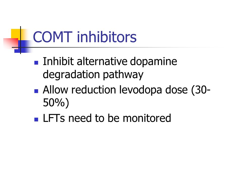 COMT inhibitors Inhibit alternative dopamine degradation pathway Allow reduction levodopa dose (30- 50%) LFTs need to be monitored