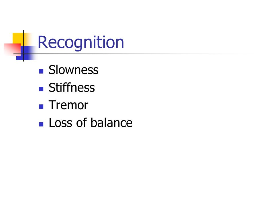 Recognition Slowness Stiffness Tremor Loss of balance