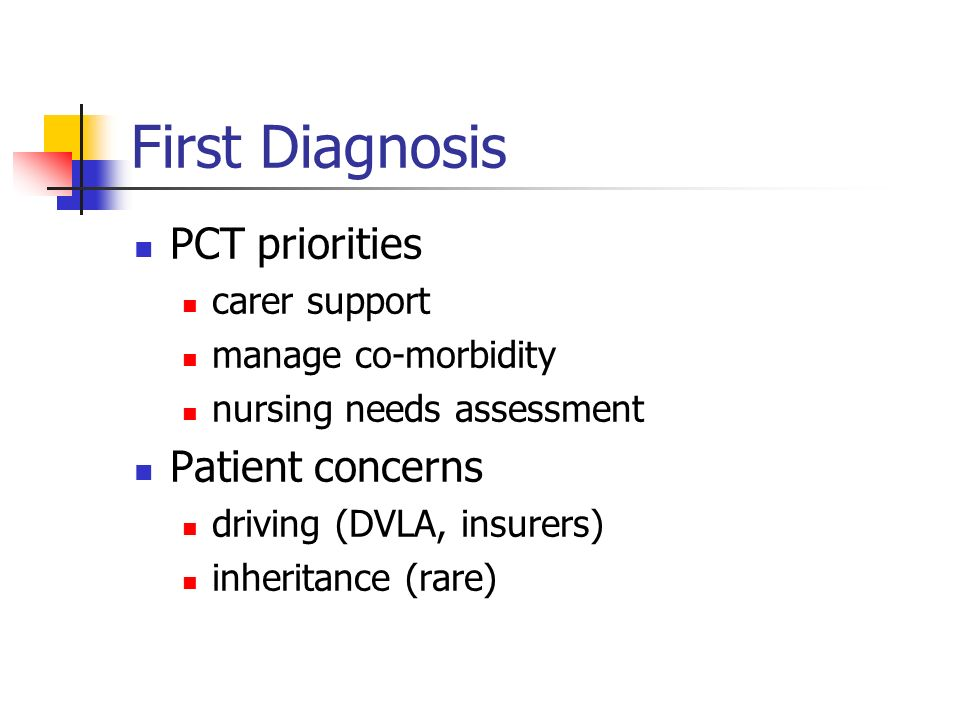 First Diagnosis PCT priorities carer support manage co-morbidity nursing needs assessment Patient concerns driving (DVLA, insurers) inheritance (rare)
