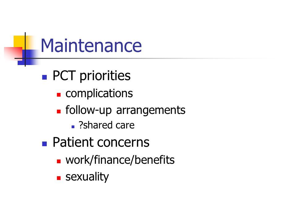 Maintenance PCT priorities complications follow-up arrangements shared care Patient concerns work/finance/benefits sexuality