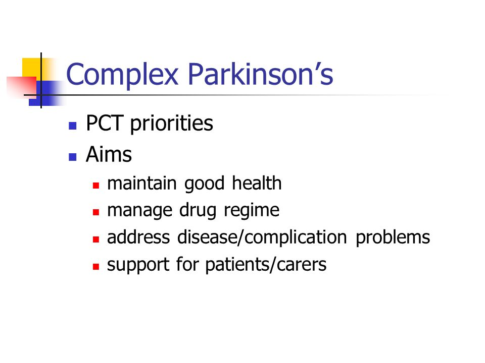 Complex Parkinsons PCT priorities Aims maintain good health manage drug regime address disease/complication problems support for patients/carers