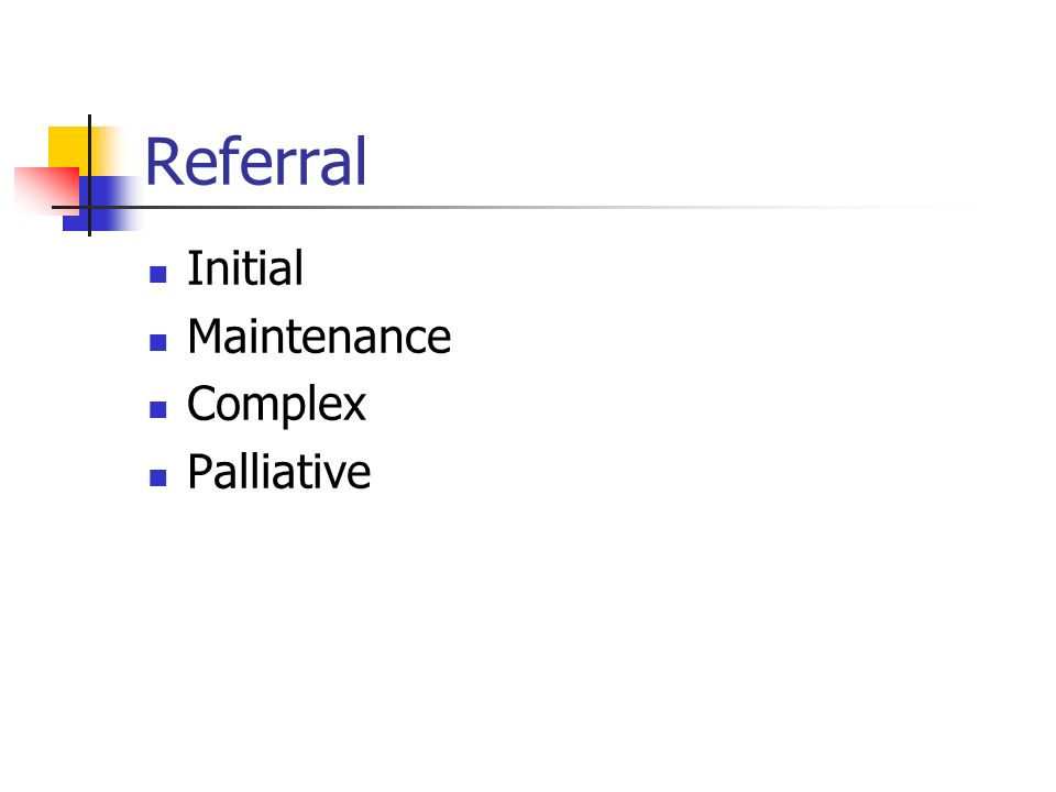Referral Initial Maintenance Complex Palliative
