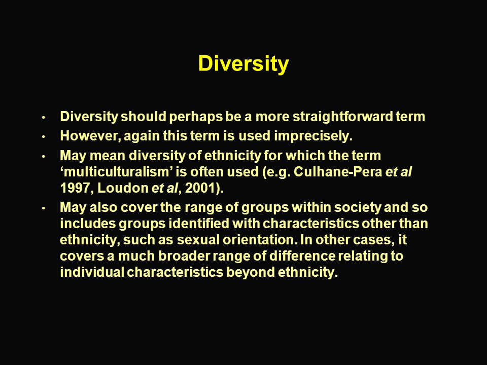 Diversity Diversity should perhaps be a more straightforward term However, again this term is used imprecisely. May mean diversity of ethnicity for wh
