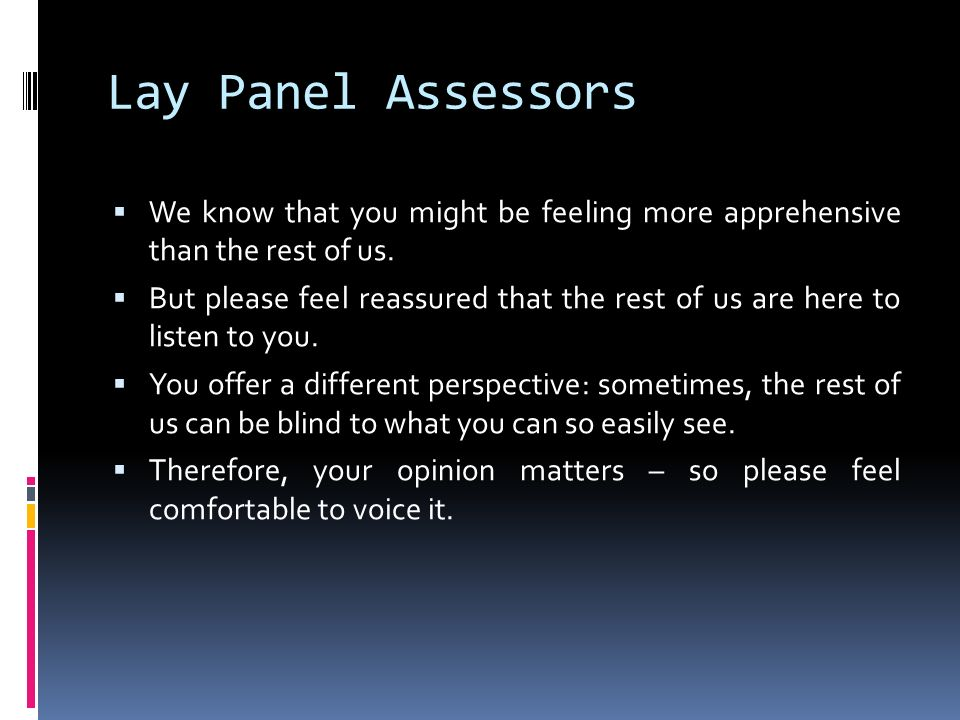 Lay Panel Assessors We know that you might be feeling more apprehensive than the rest of us.