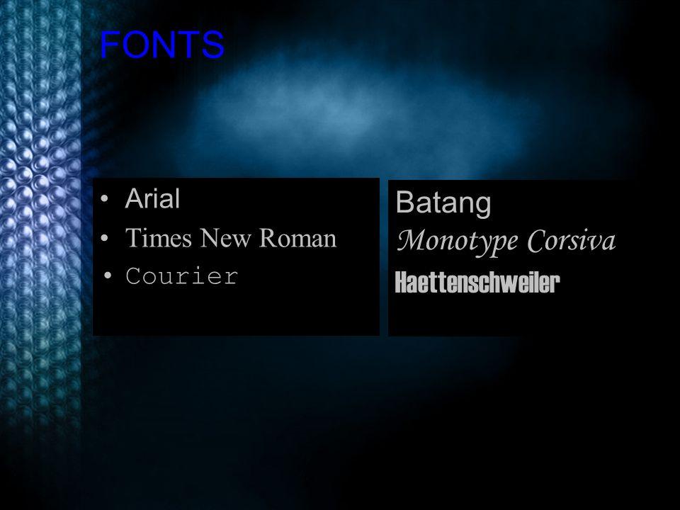 FONTS Arial Times New Roman Courier Batang Monotype Corsiva Haettenschweiler