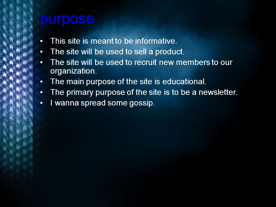 purpose This site is meant to be informative. The site will be used to sell a product.