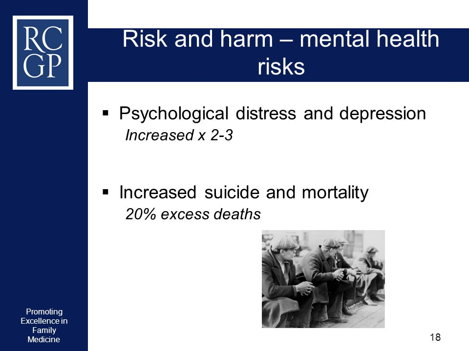 Promoting Excellence in Family Medicine 18 Risk and harm – mental health risks Psychological distress and depression Increased x 2-3 Increased suicide