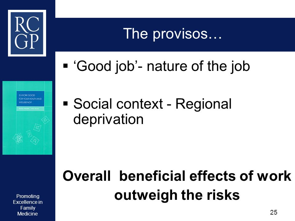 Promoting Excellence in Family Medicine 25 The provisos… Good job- nature of the job Social context - Regional deprivation Overall beneficial effects