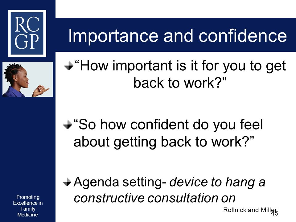 Promoting Excellence in Family Medicine 45 Importance and confidence How important is it for you to get back to work? So how confident do you feel abo