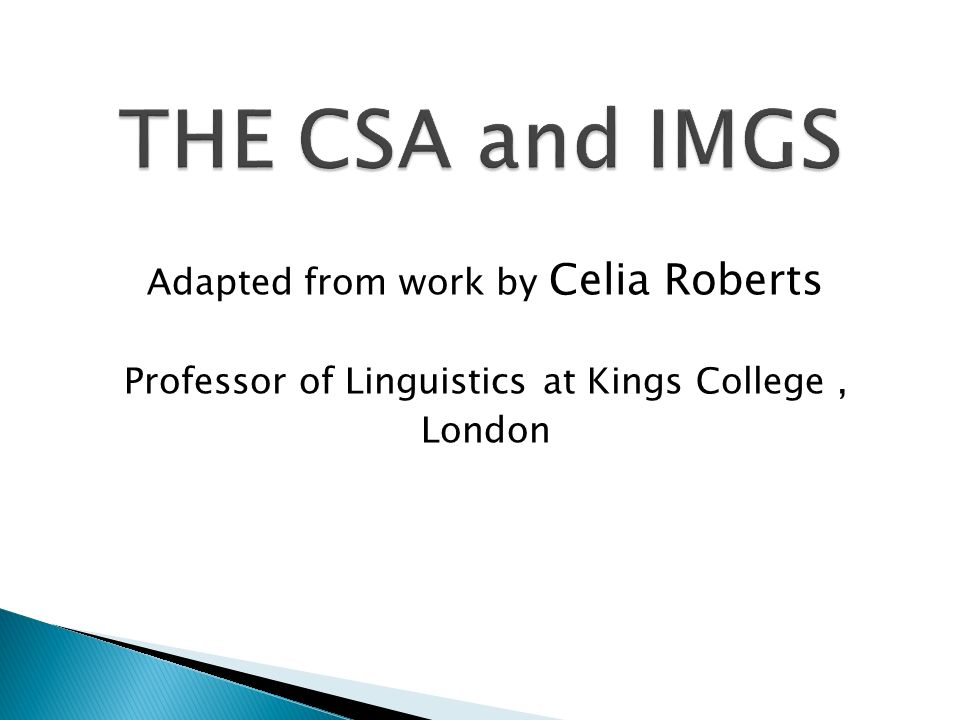 Adapted from work by Celia Roberts Professor of Linguistics at Kings College, London
