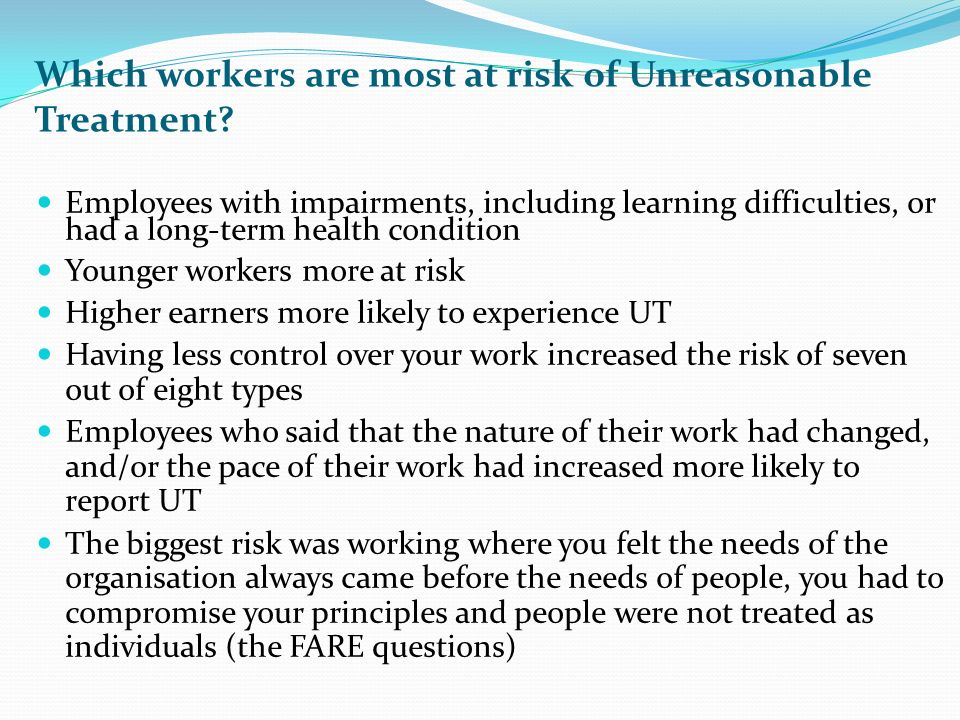 Which workers are most at risk of Unreasonable Treatment.