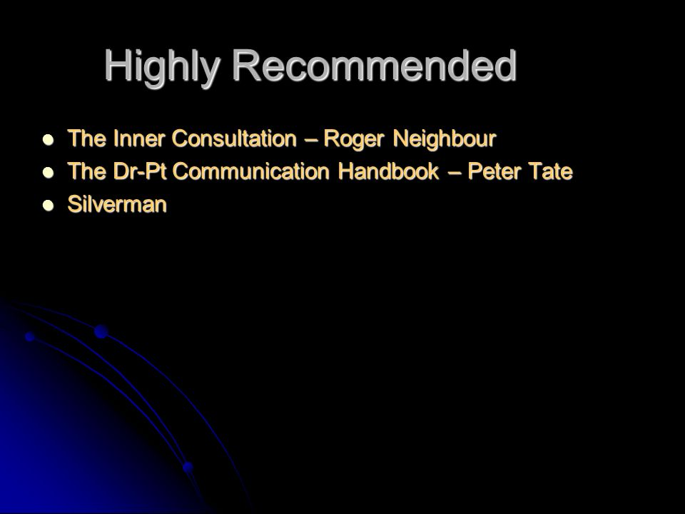 Highly Recommended The Inner Consultation – Roger Neighbour The Inner Consultation – Roger Neighbour The Dr-Pt Communication Handbook – Peter Tate The Dr-Pt Communication Handbook – Peter Tate Silverman Silverman