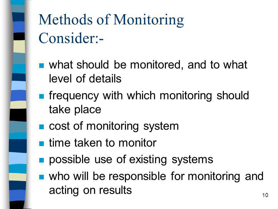 10 Methods of Monitoring Consider:- n what should be monitored, and to what level of details n frequency with which monitoring should take place n cos