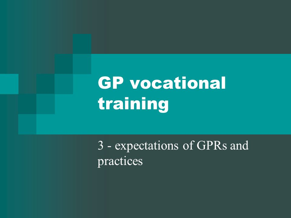 GP vocational training 3 - expectations of GPRs and practices