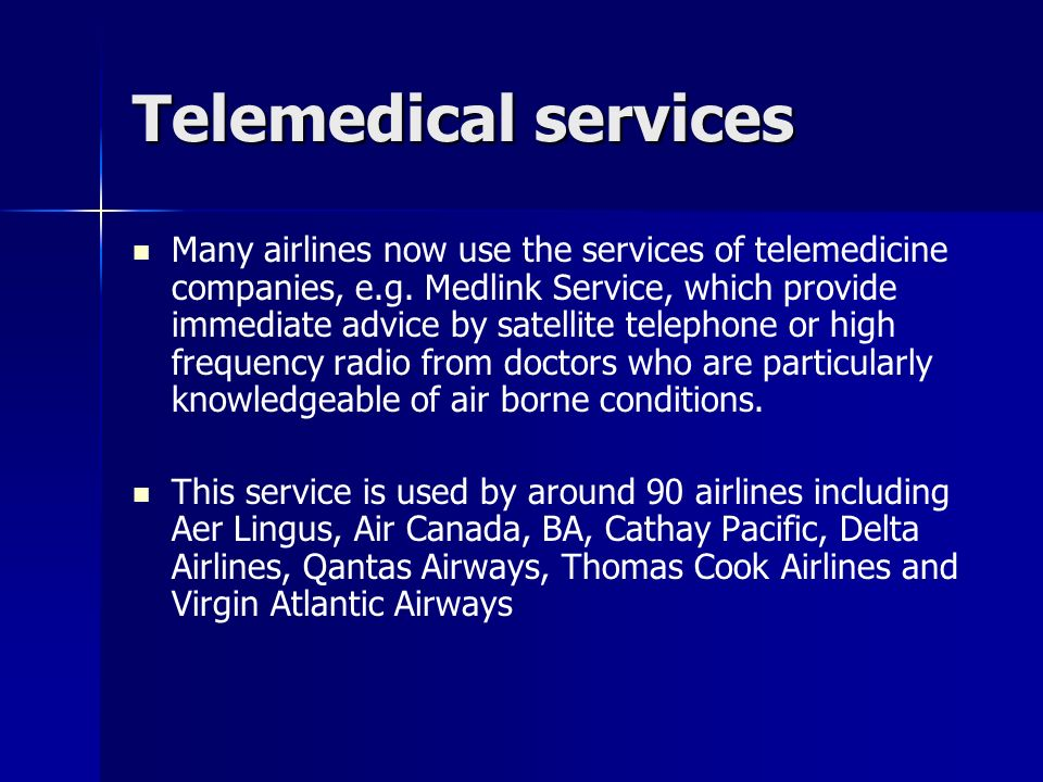 Telemedical services Many airlines now use the services of telemedicine companies, e.g.