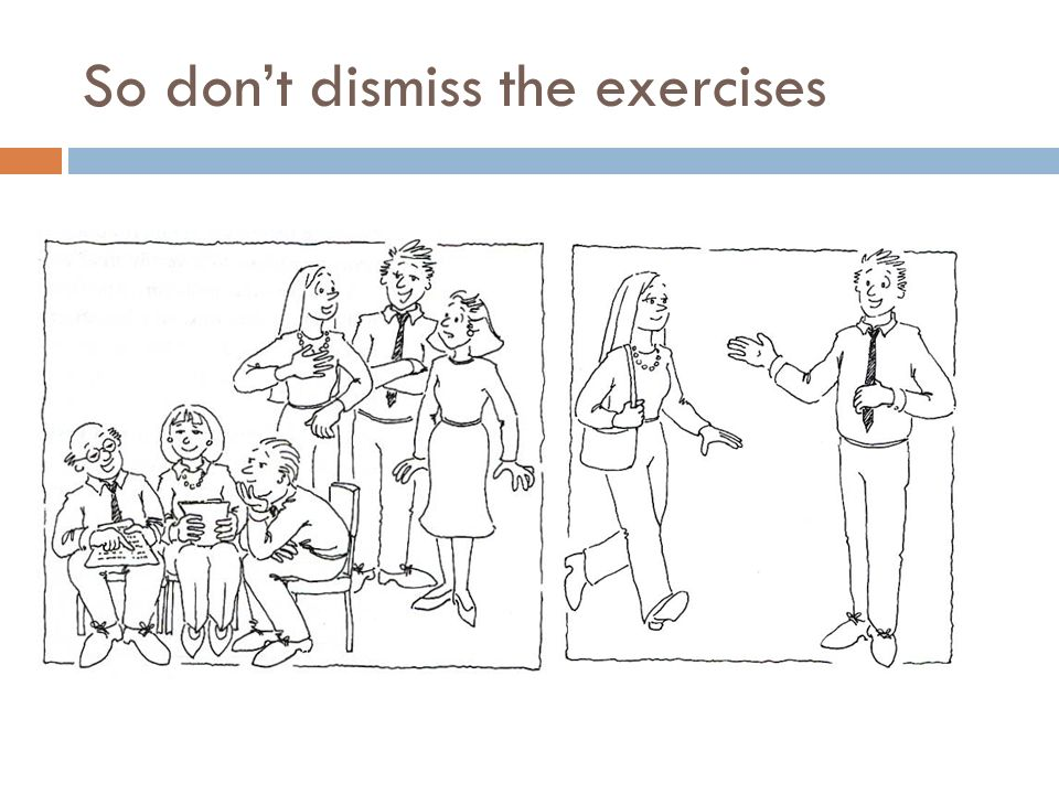 So dont dismiss the exercises