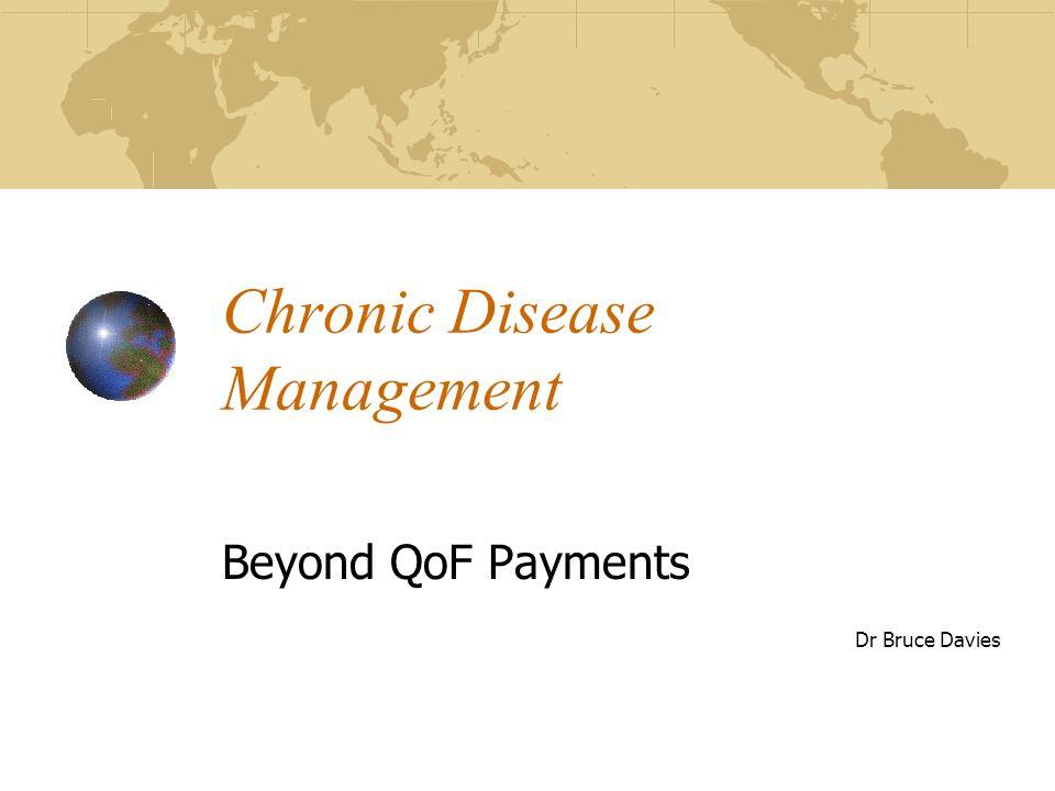 Chronic Disease Management Beyond QoF Payments Dr Bruce Davies
