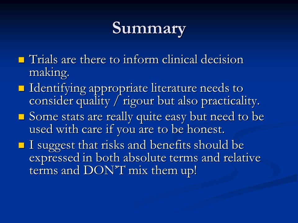 Summary Trials are there to inform clinical decision making.
