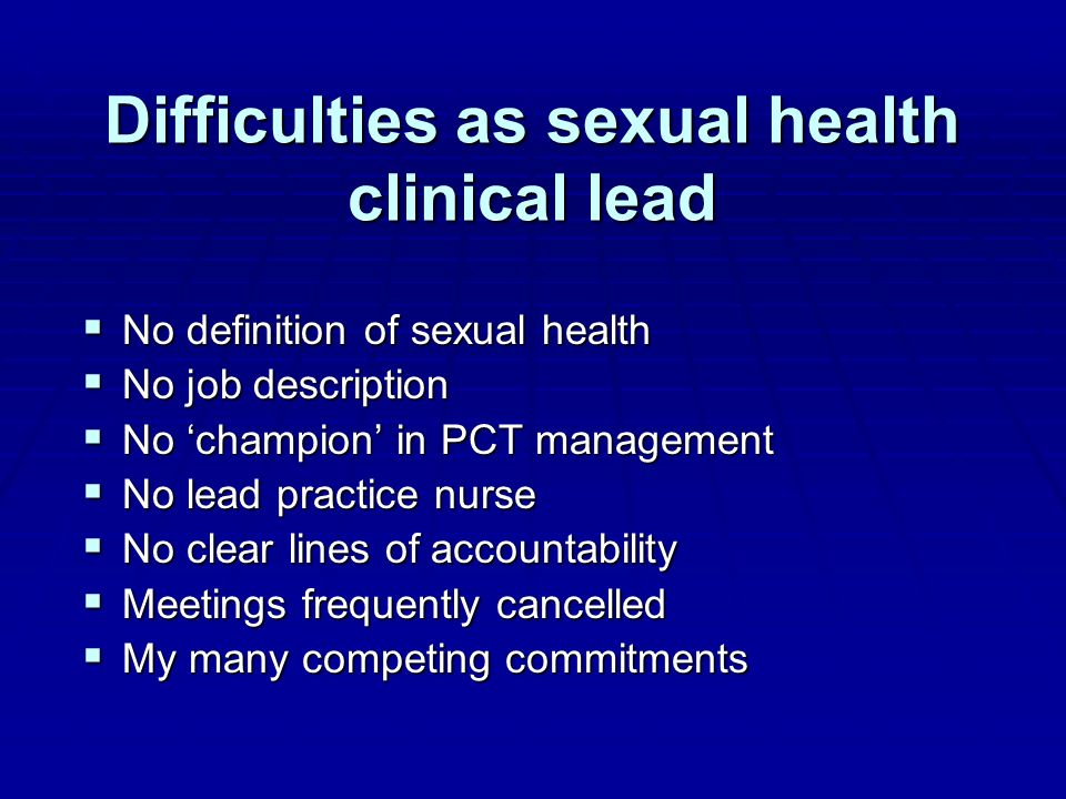 Difficulties as sexual health clinical lead No definition of sexual health No definition of sexual health No job description No job description No cha
