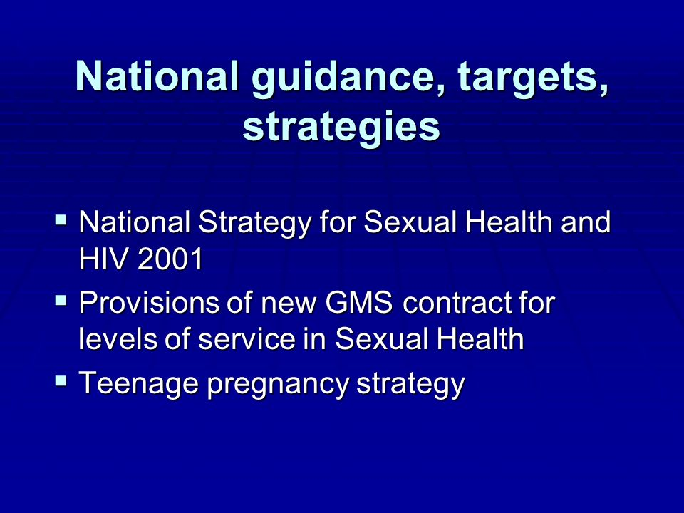 National guidance, targets, strategies National Strategy for Sexual Health and HIV 2001 National Strategy for Sexual Health and HIV 2001 Provisions of