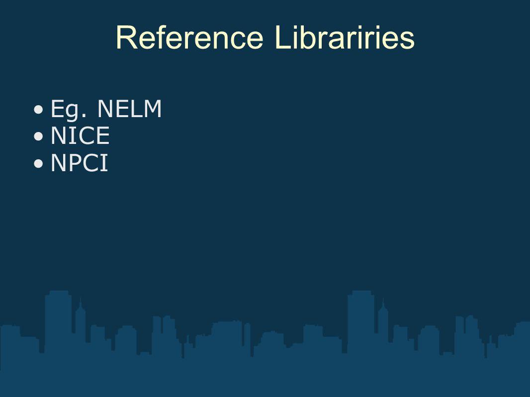 Reference Librariries Eg. NELM NICE NPCI