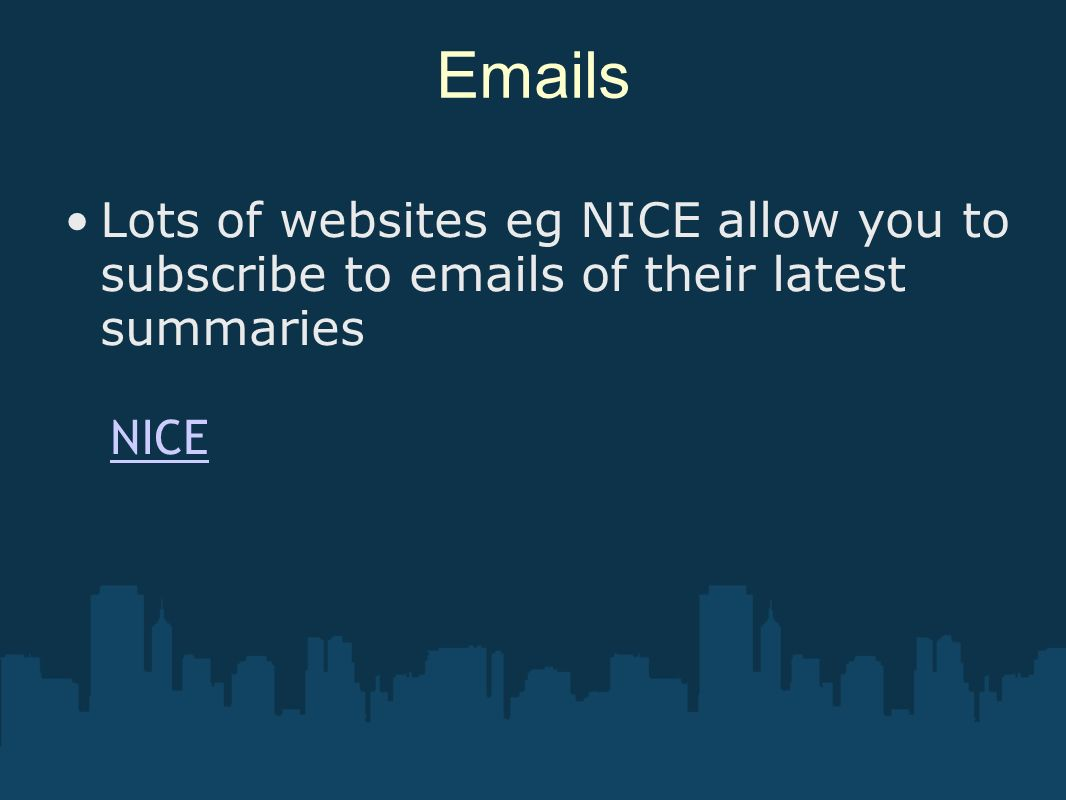Emails Lots of websites eg NICE allow you to subscribe to emails of their latest summaries NICE