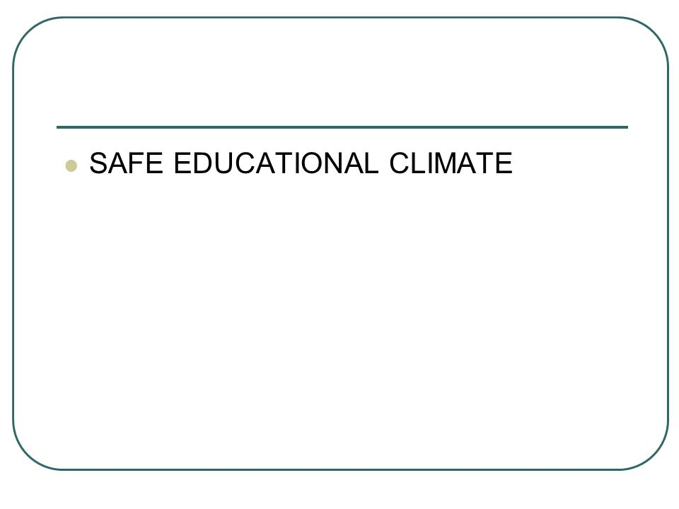 SAFE EDUCATIONAL CLIMATE
