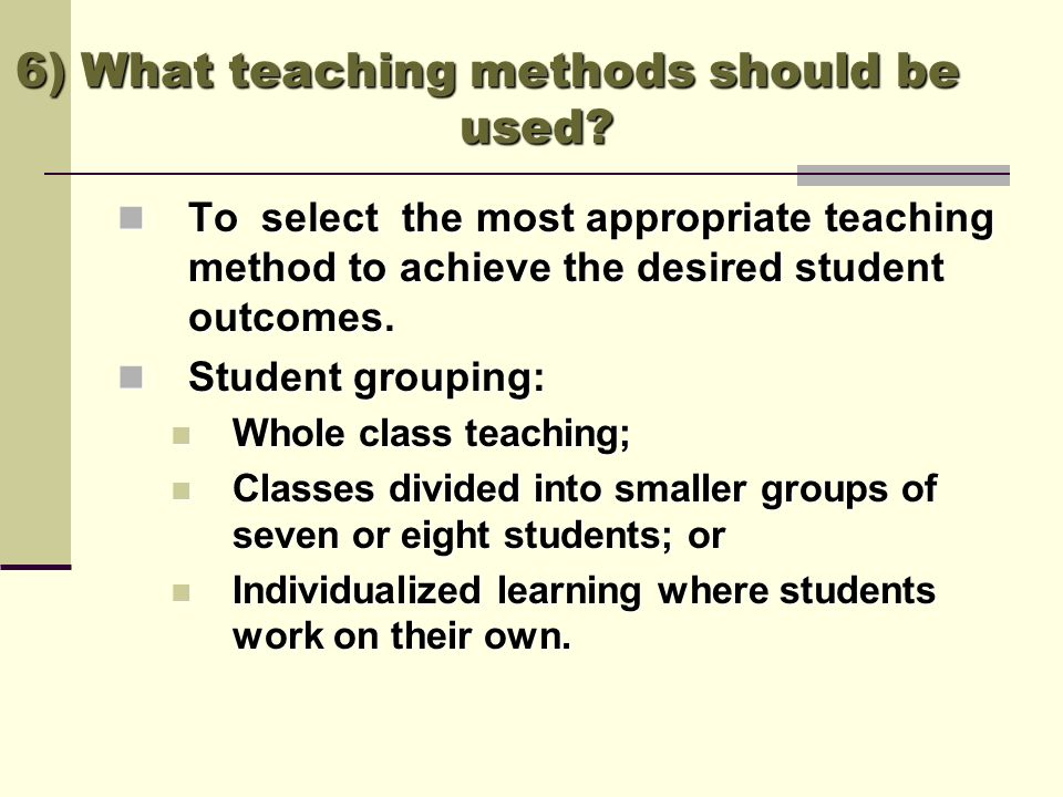 Teaching methods (the choice of tool): Teaching methods (the choice of tool): Slides, Slides, Audiotape, Audiotape, Film, Film, Videotape, Videotape, Overhead projector, Overhead projector, Printed text, Printed text, Computers, Computers, Simulators, Simulators, Models, Models, Exhibitions and patients, or/and Exhibitions and patients, or/and Computer- assisted learning (CAL).