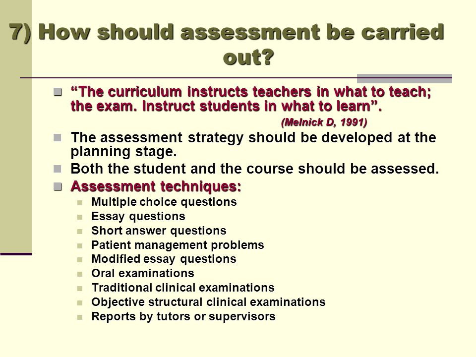 7) How should assessment be carried out? The curriculum instructs teachers in what to teach; the exam. Instruct students in what to learn. The curricu