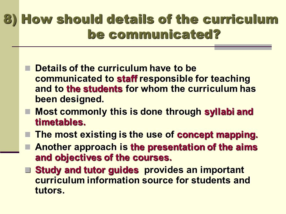 8) How should details of the curriculum be communicated? Details of the curriculum have to be communicated to staff responsible for teaching and to th