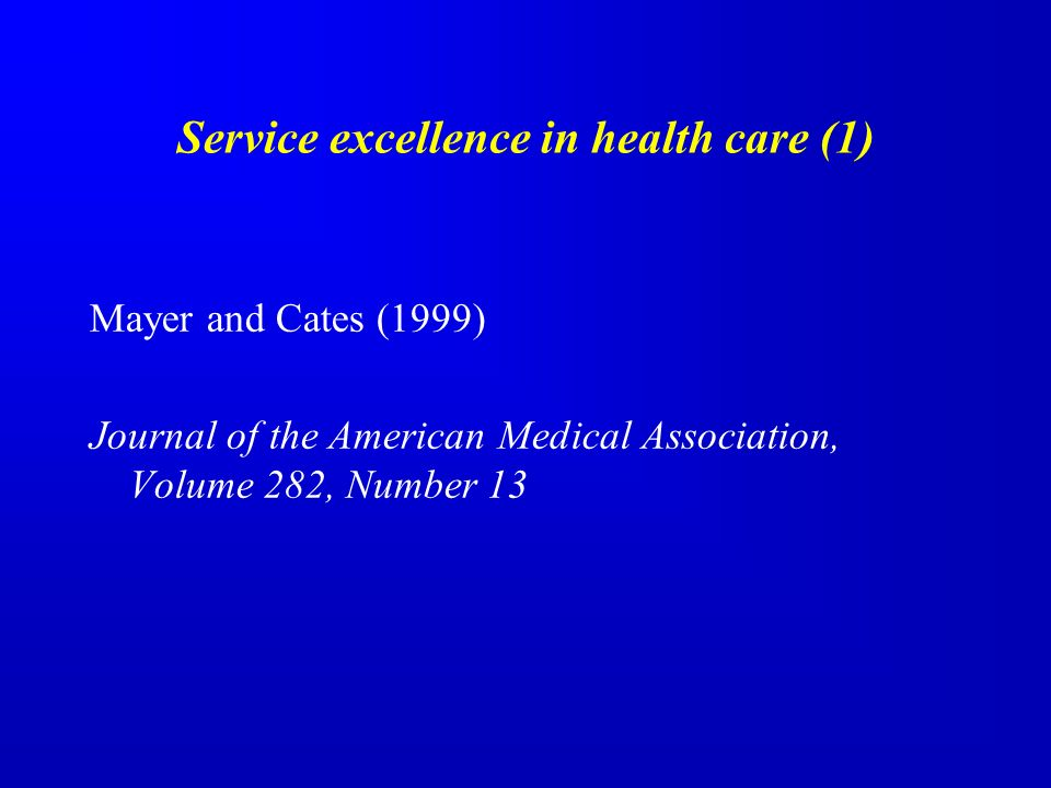 Service excellence in health care (1) Mayer and Cates (1999) Journal of the American Medical Association, Volume 282, Number 13