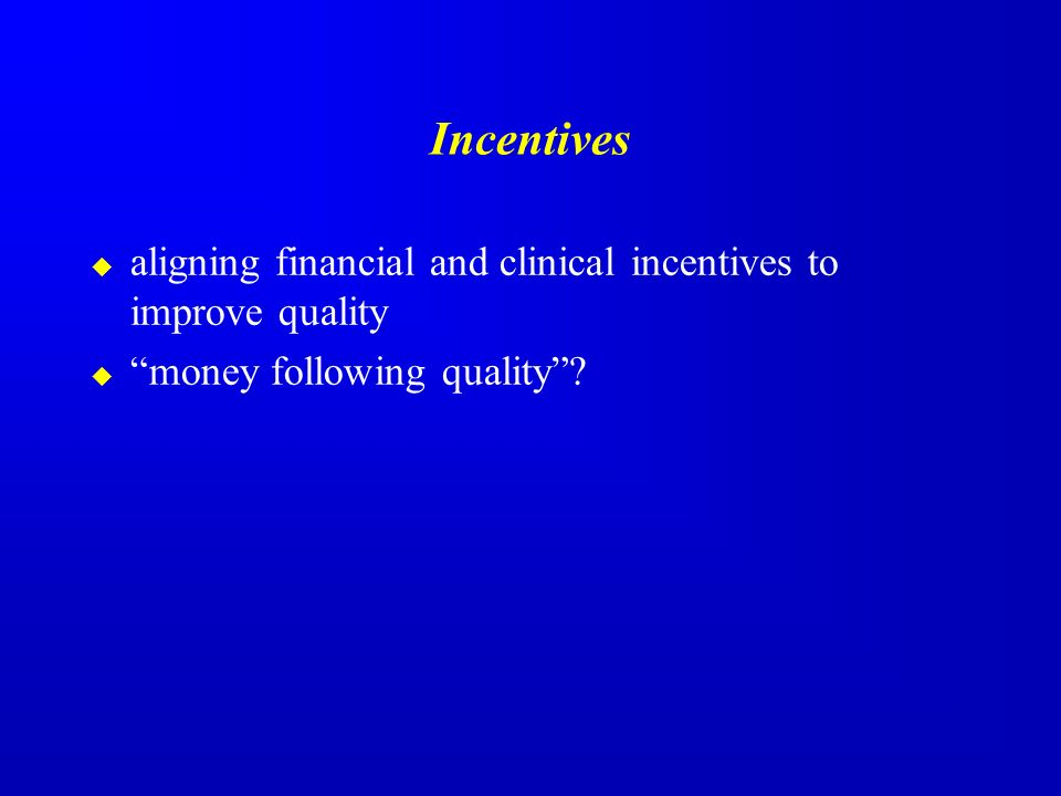 Incentives aligning financial and clinical incentives to improve quality money following quality