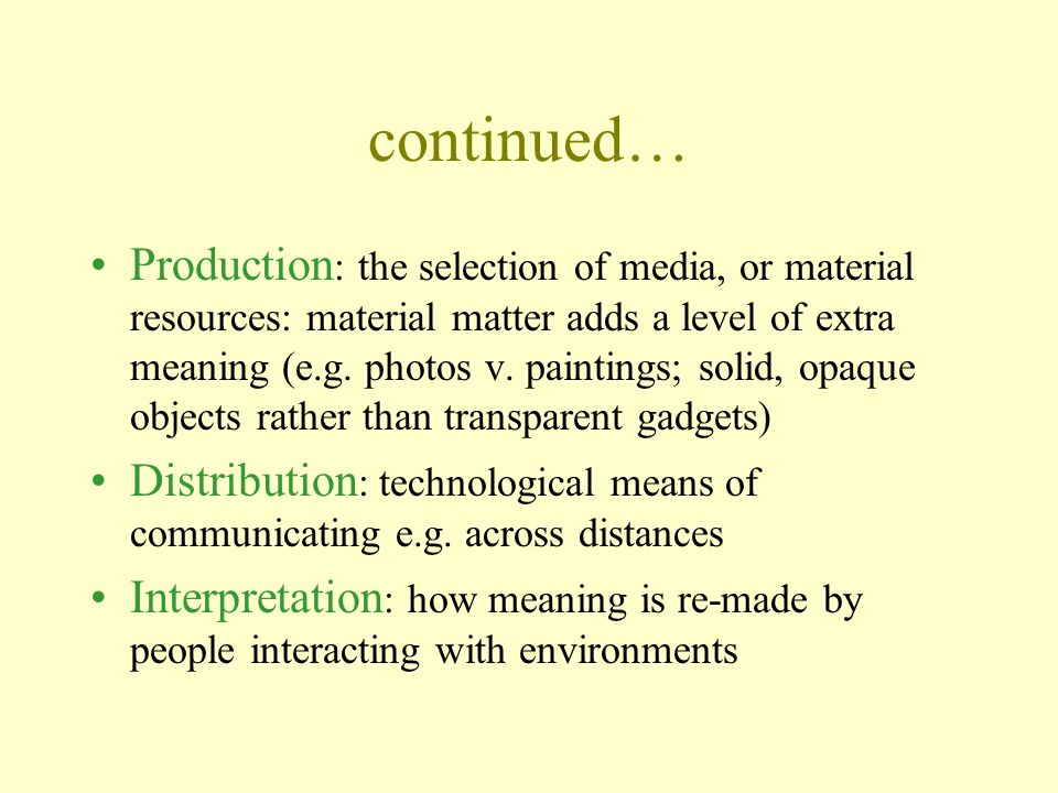 continued… Production : the selection of media, or material resources: material matter adds a level of extra meaning (e.g.