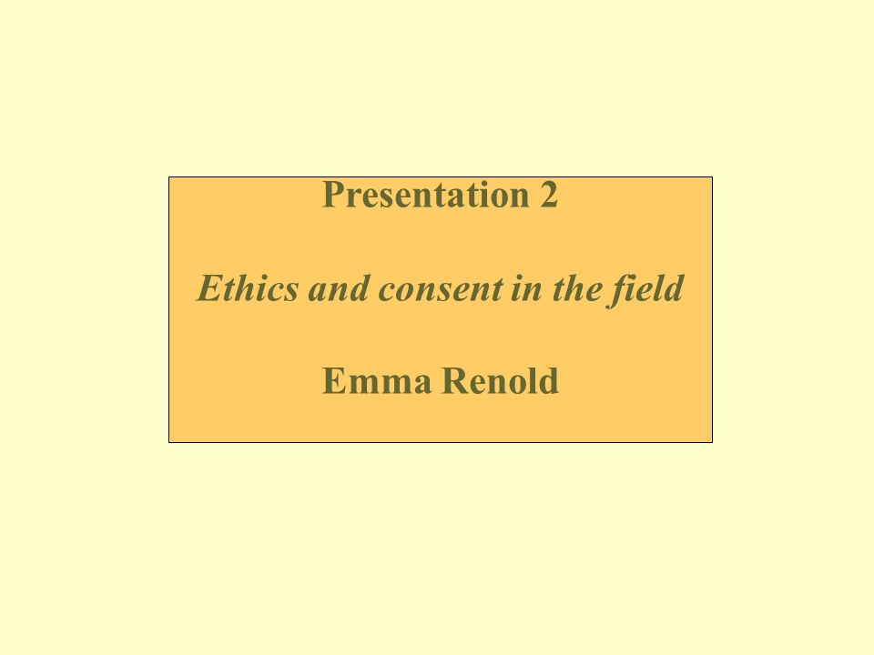 Presentation 2 Ethics and consent in the field Emma Renold