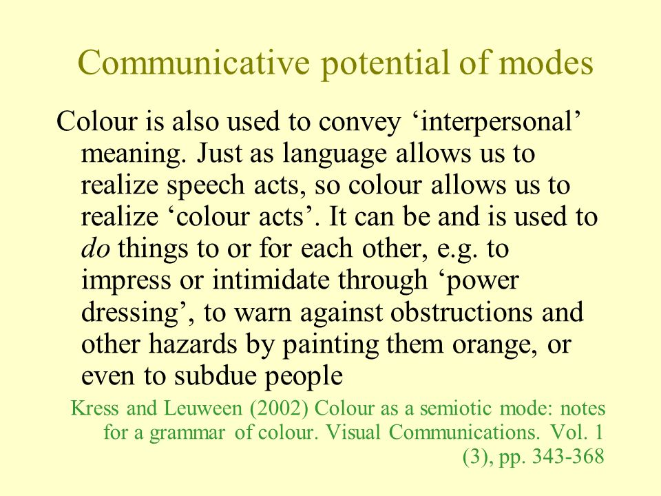 Communicative potential of modes Colour is also used to convey interpersonal meaning.
