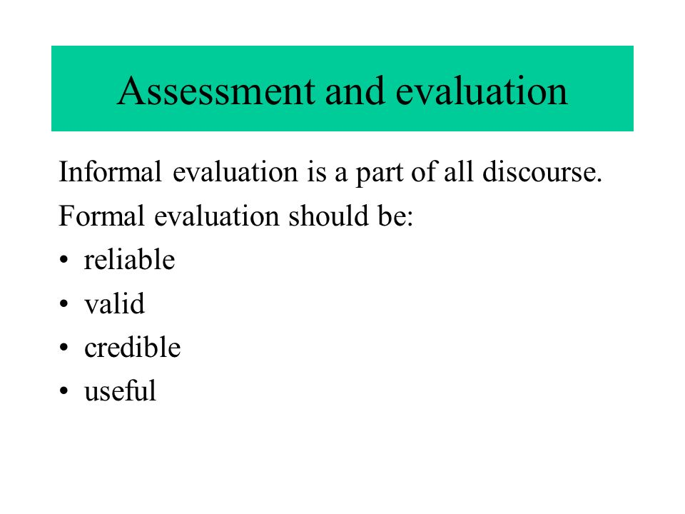 Assessment and evaluation Informal evaluation is a part of all discourse.