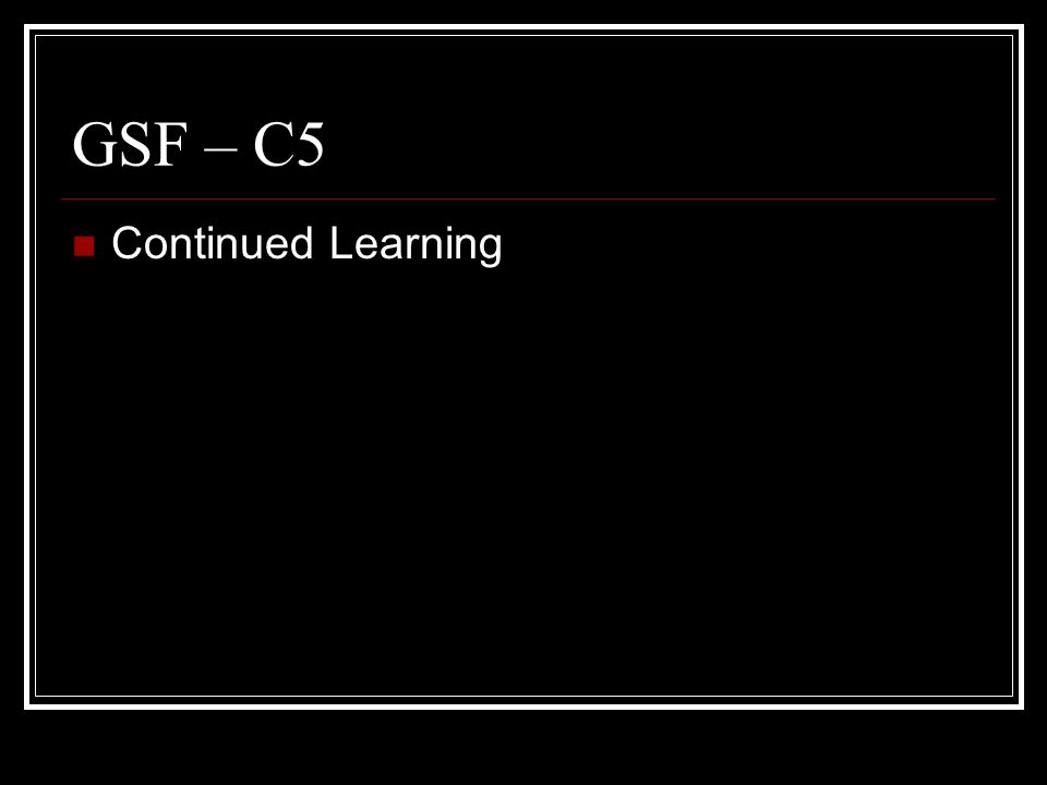 GSF – C5 Continued Learning