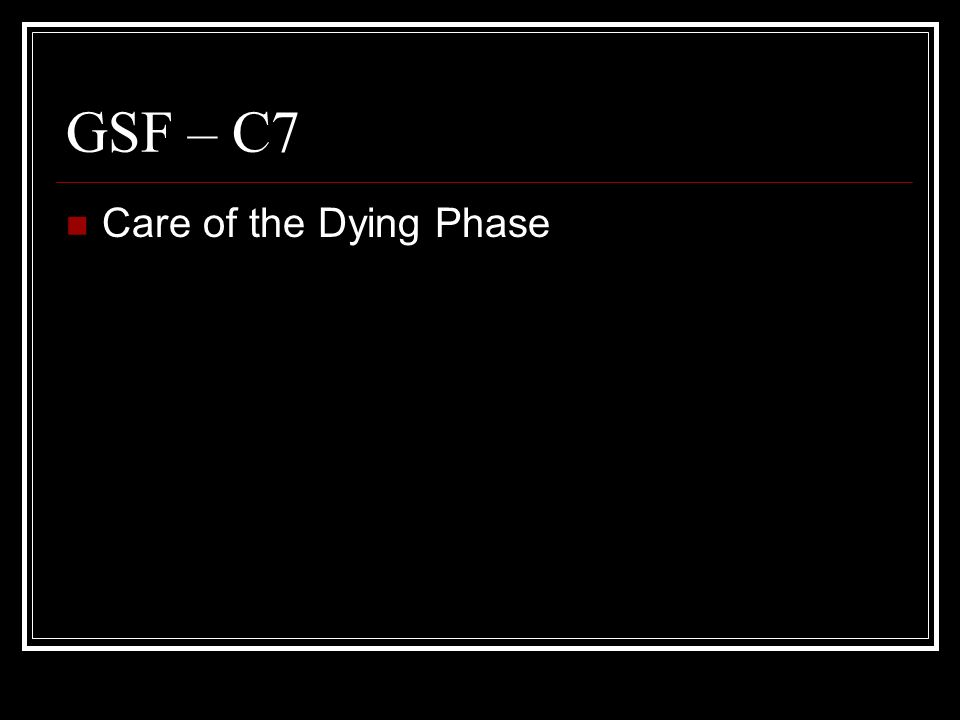 GSF – C7 Care of the Dying Phase