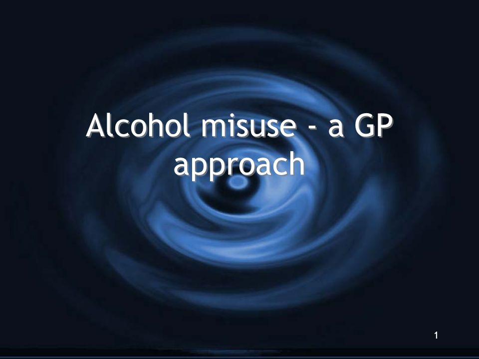 Alcohol misuse - a GP approach 1