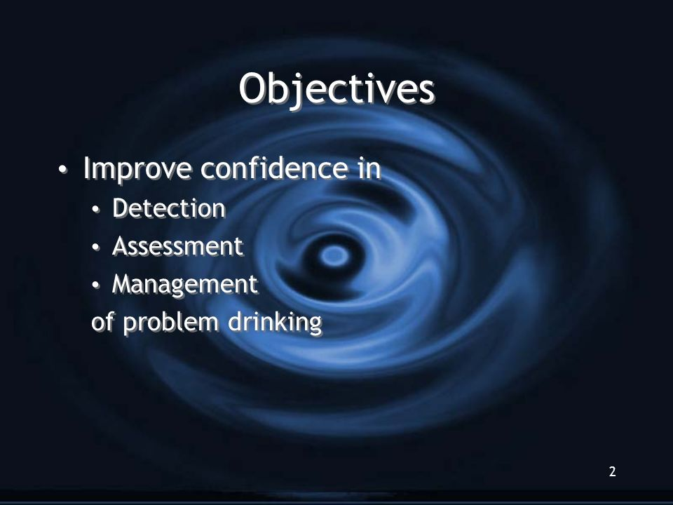 2 Objectives Improve confidence in Detection Assessment Management of problem drinking Improve confidence in Detection Assessment Management of problem drinking