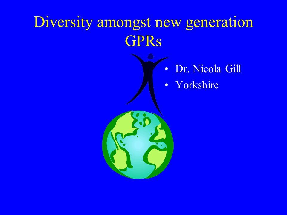 Diversity amongst new generation GPRs Dr. Nicola Gill Yorkshire