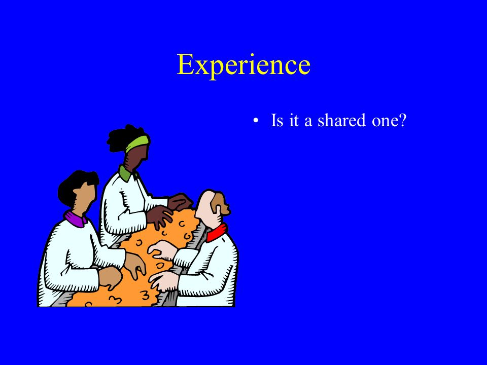 Experience Is it a shared one?