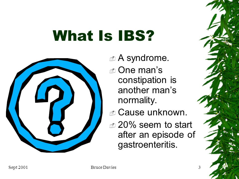 Sept 2001Bruce Davies13 Subtypes Diarrhoea predominant. Constipation predominant. Pain predominant.
