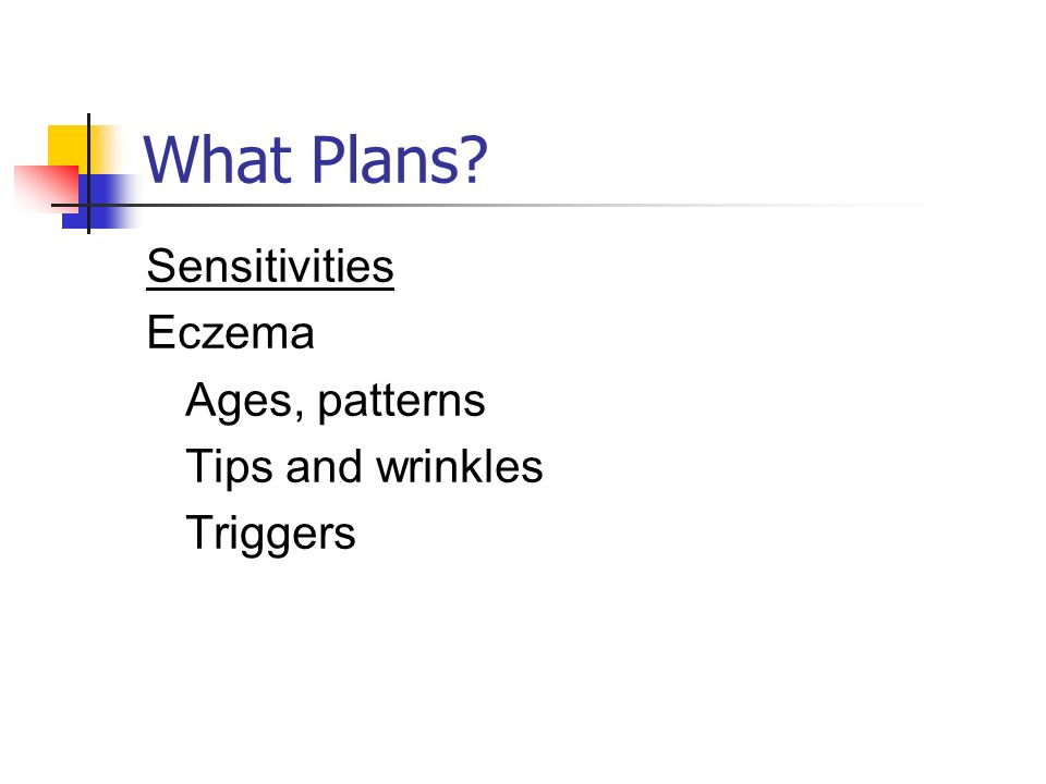 What Plans? Sensitivities Eczema Ages, patterns Tips and wrinkles Triggers